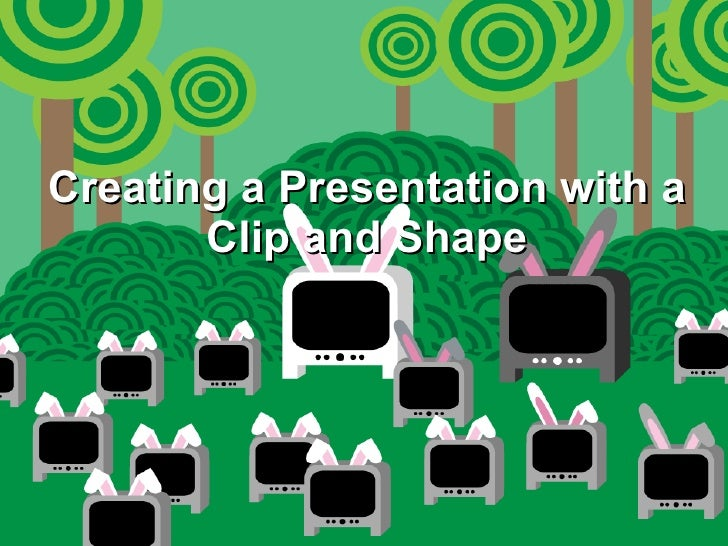 Creating a Presentation with a Clip and Shape
