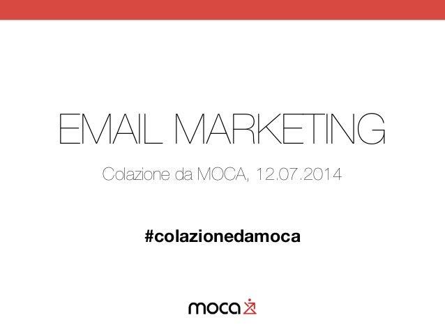 EMAIL MARKETING Colazione da MOCA, 12.07.2014 ! ! #colazionedamoca