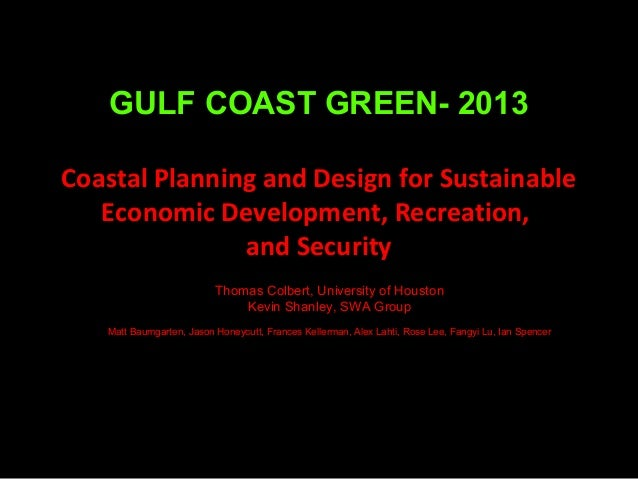 GULF COAST GREEN- 2013 Coastal Planning and Design for Sustainable Economic Development, Recreation, and Security Thomas C...