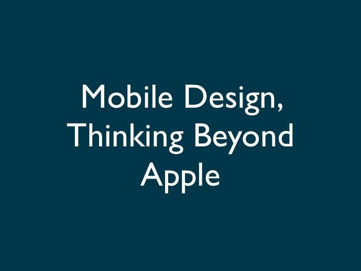 Mobile Design,Thinking Beyond     Apple