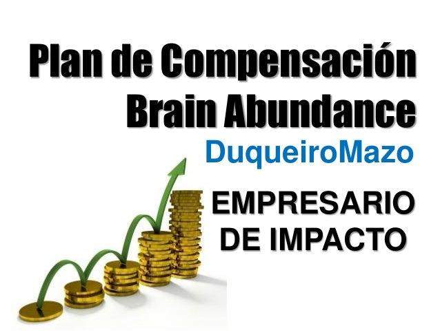 www.DuqueiroMazo.info EMPRESARIO DE IMPACTO DuqueiroMazo Plan de Compensación Brain Abundance EMPRESARIO DE IMPACTO