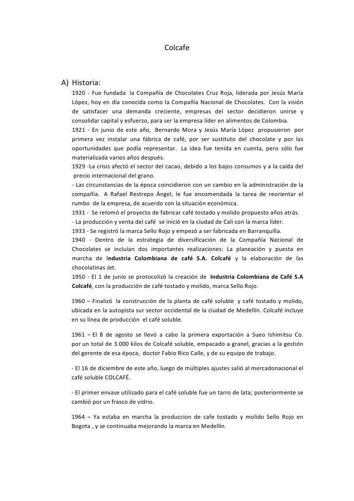 Colcafe<br />Historia: <br />1920 - Fue fundada la Compañía de Chocolates Cruz Roja, liderada por Jesús María López, hoy ...