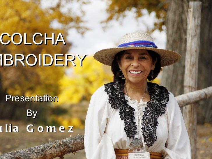 COLCHA  EMBROIDERY   Presentation By Julia Gomez