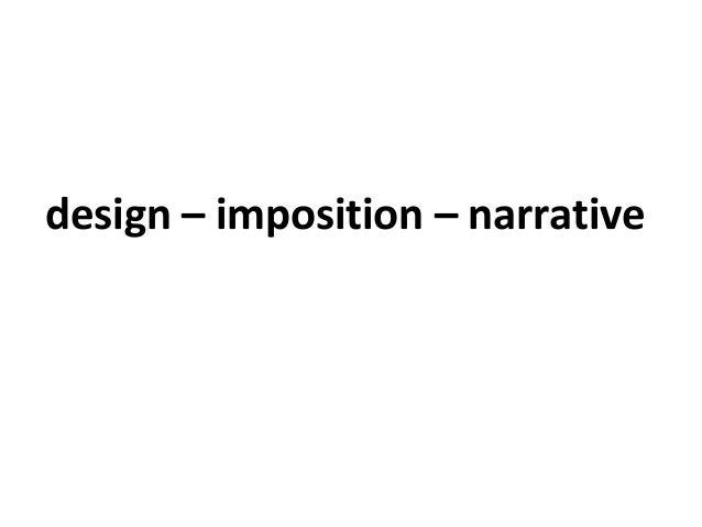 design – imposition – narrative