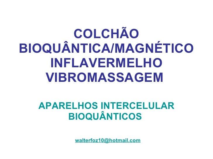 COLCHÃO BIOQUÂNTICA/MAGNÉTICO INFLAVERMELHO VIBROMASSAGEM   APARELHOS INTERCELULAR BIOQUÂNTICOS   [email_address]