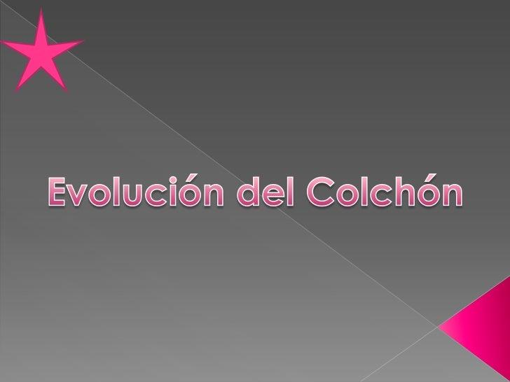 Evolución del Colchón<br />