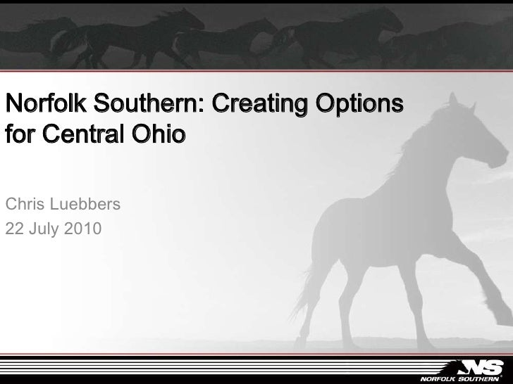 Norfolk Southern: Creating Options for Central Ohio<br />Chris Luebbers<br />22 July 2010<br />