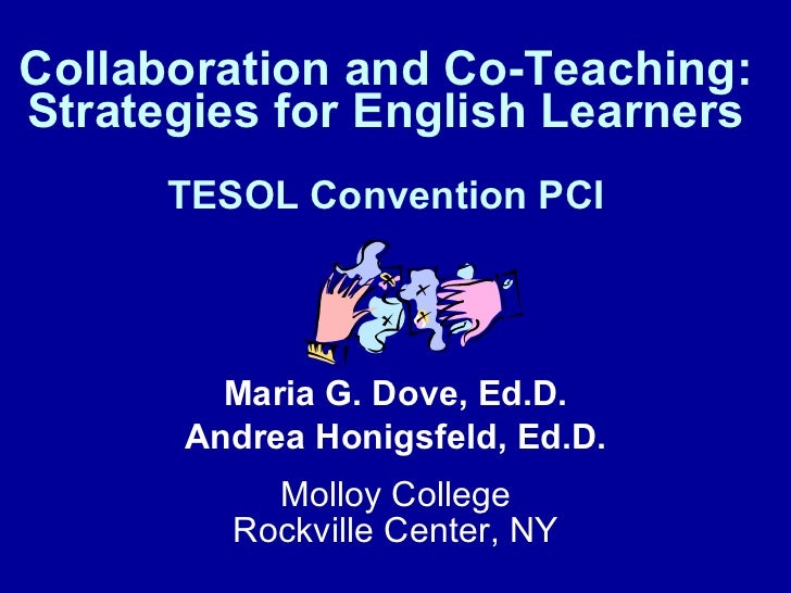 Collaboration and Co-Teaching: Strategies for English Learners TESOL Convention PCI Maria G. Dove, Ed.D. Andrea Honigsfeld...