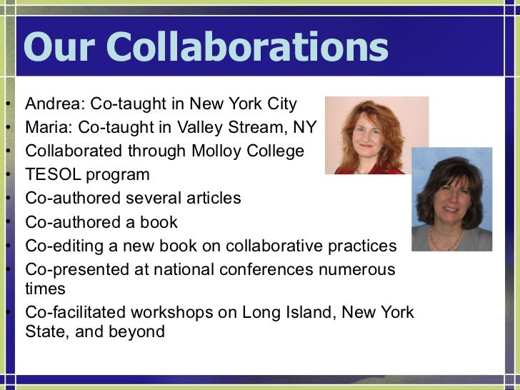 Our Collaborations <ul><li>Andrea: Co-taught in New York City  </li></ul><ul><li>Maria: Co-taught in Valley Stream, NY </l...