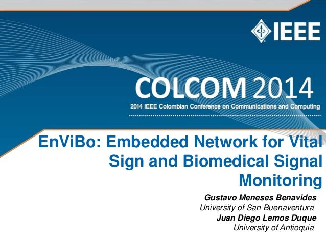 EnViBo: Embedded Network for Vital Sign and Biomedical Signal Monitoring Gustavo Meneses Benavides University of San Buena...
