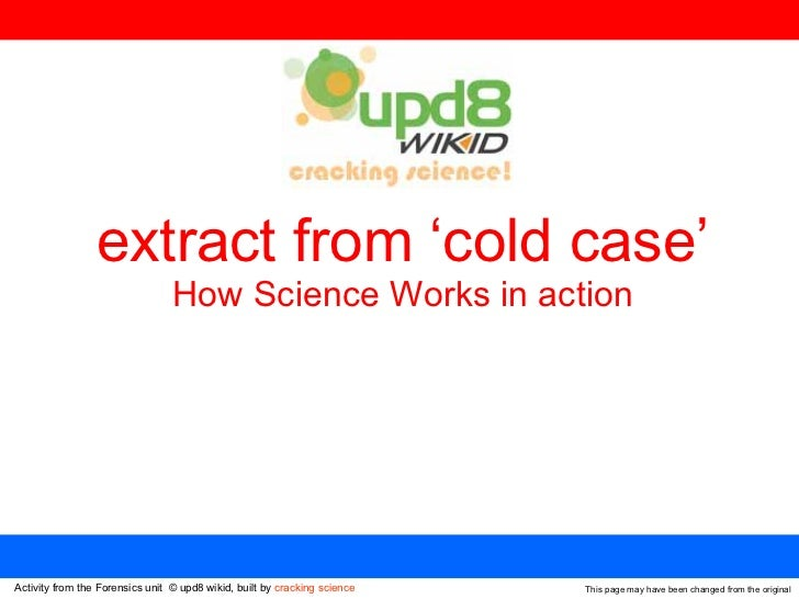 This page may have been changed from the original extract from 'cold case' How Science Works in action Activity from the F...