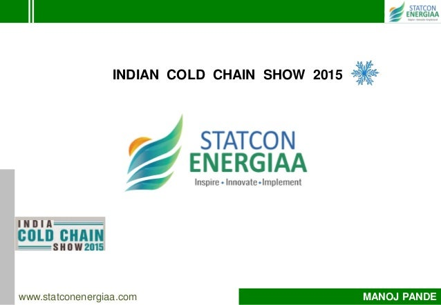 www.statconenergiaa.com MANOJ PANDE INDIAN COLD CHAIN SHOW 2015
