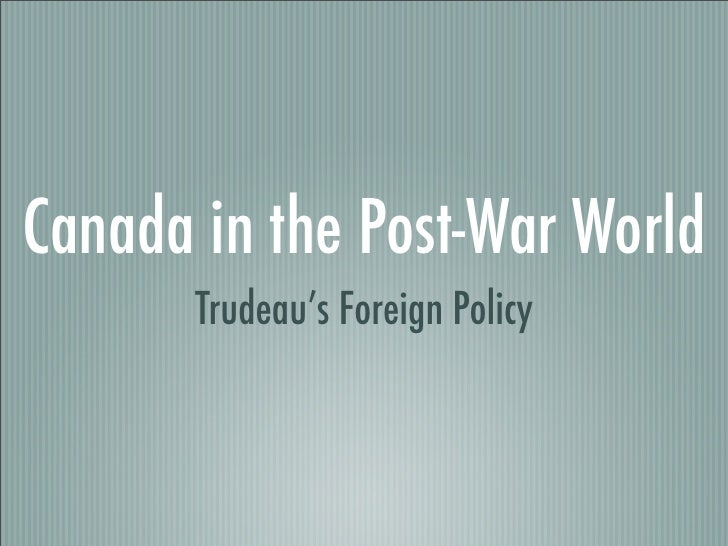 Canada in the Post-War World        Trudeau's Foreign Policy
