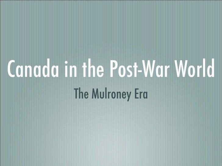 Canada in the Post-War World          The Mulroney Era