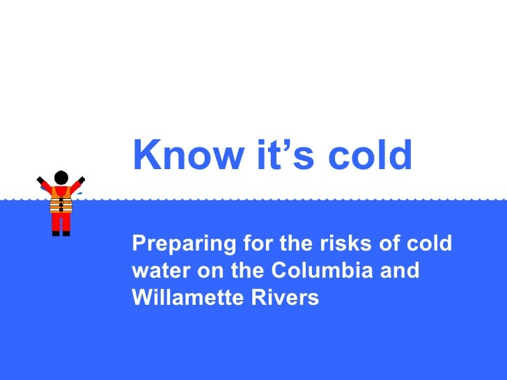 Know it's cold Preparing for the risks of cold water on the Columbia and Willamette Rivers