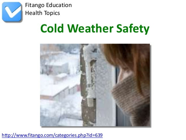 http://www.fitango.com/categories.php?id=639Fitango EducationHealth TopicsCold Weather Safety