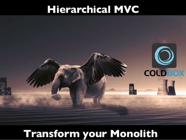 Hierarchical MVC Transform your Monolith