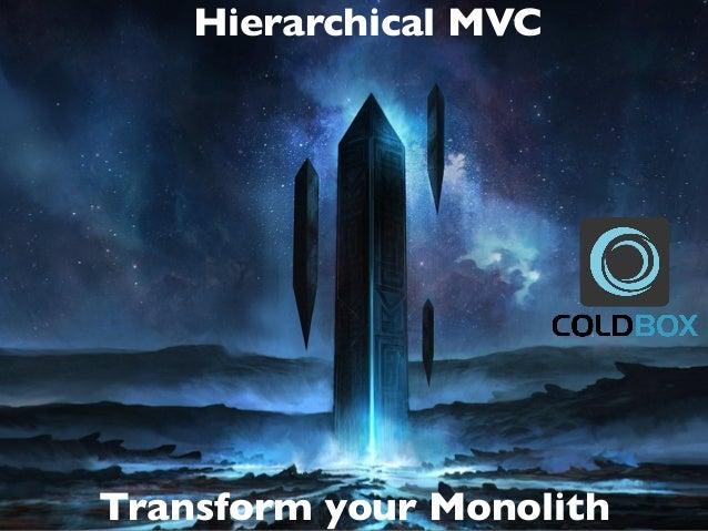 Hierarchical MVC Transform your Monolith