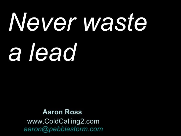 Leveraging Tele-Sales For Marketing Part I: Inbound Lead Management Best Practices Aaron Ross  www,ColdCalling2.com [email...