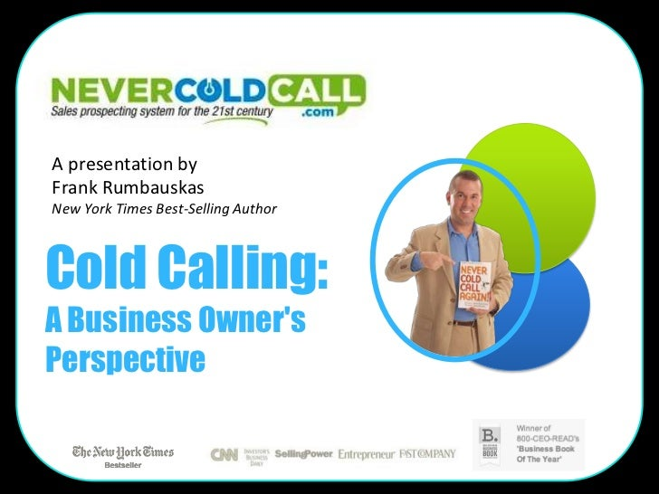 A presentation byFrank RumbauskasNew York Times Best-Selling AuthorCold Calling:A Business OwnersPerspective