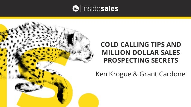 COLD CALLING TIPS AND MILLION DOLLAR SALES PROSPECTING SECRETS Ken Krogue & Grant Cardone