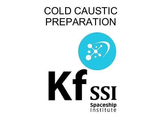COLD CAUSTIC PREPARATION