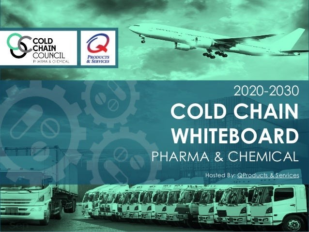 2020-2030 COLD CHAIN WHITEBOARD PHARMA & CHEMICAL Hosted By: QProducts & Services
