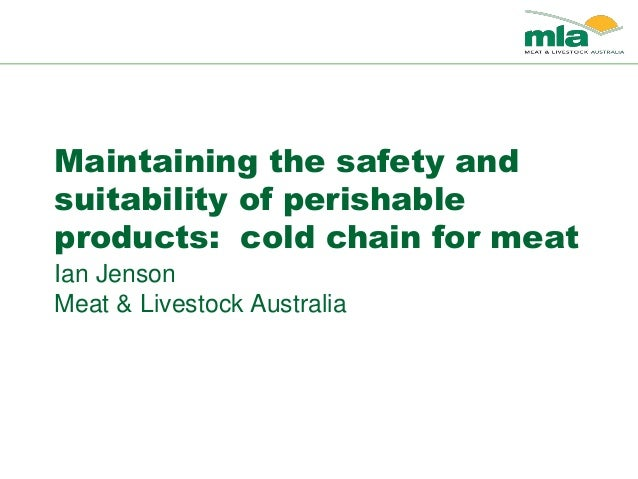 Maintaining the safety and suitability of perishable products: cold chain for meat Ian Jenson Meat & Livestock Australia