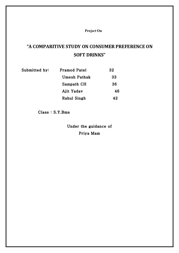 """Project On  """"A COMPARITIVE STUDY ON CONSUMER PREFERENCE ON                         SOFT DRINKS""""Submitted by:    Pramod Pat..."""