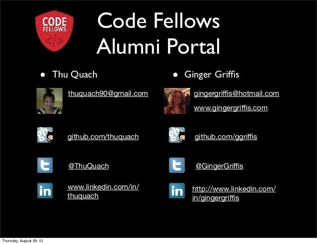 Code Fellows Alumni Portal • Thu Quach • Ginger Griffis thuquach90@gmail.com gingergriffis@hotmail.com github.com/thuquach gi...