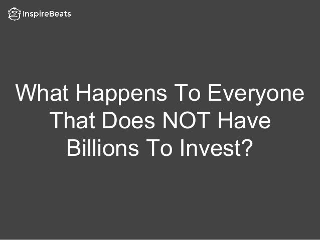 What Happens To Everyone That Does NOT Have Billions To Invest?