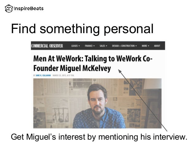 Find something personal Get Miguel's interest by mentioning his interview.