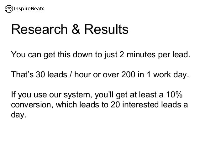 You can get this down to just 2 minutes per lead. That's 30 leads / hour or over 200 in 1 work day. If you use our system,...