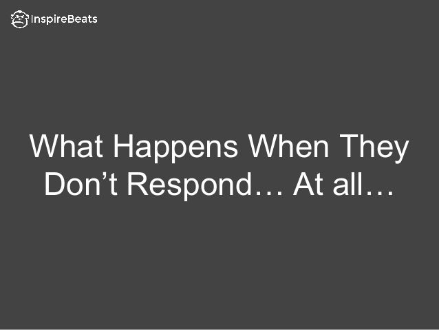 What Happens When They Don't Respond… At all…