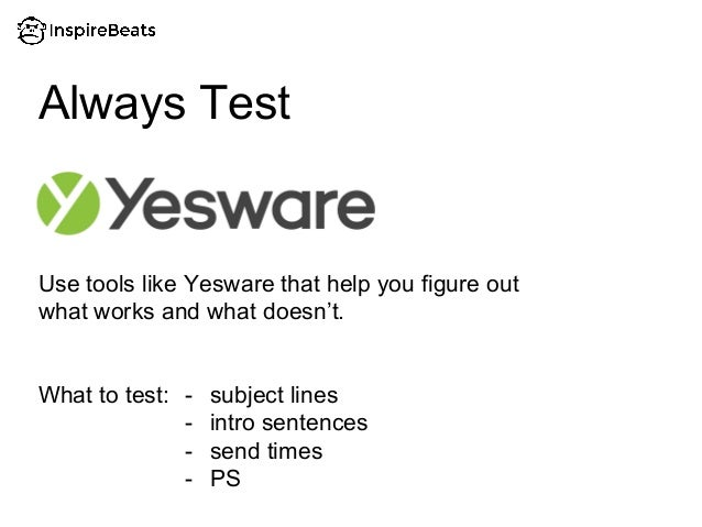 Use tools like Yesware that help you figure out what works and what doesn't. What to test: Always Test - subject lines - i...