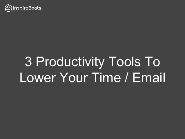 3 Productivity Tools To Lower Your Time / Email