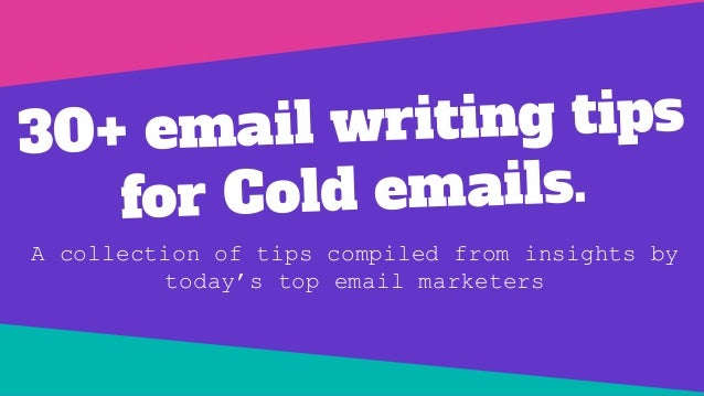 30+ email writing tips for Cold emails. A collection of tips compiled from insights by today's top email marketers