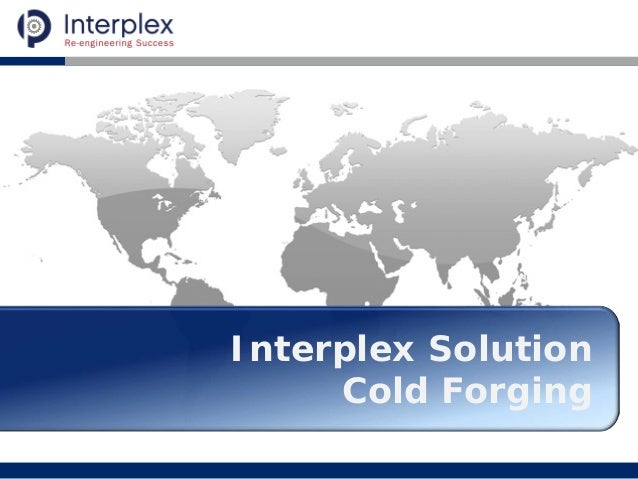 Interplex Solution Cold Forging