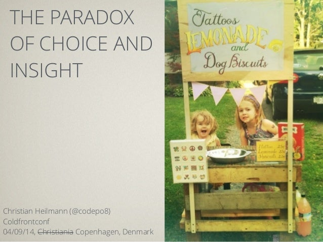 THE PARADOX  OF CHOICE AND  INSIGHT  Christian Heilmann (@codepo8)  Coldfrontconf  04/09/14, Christiania Copenhagen, Denma...