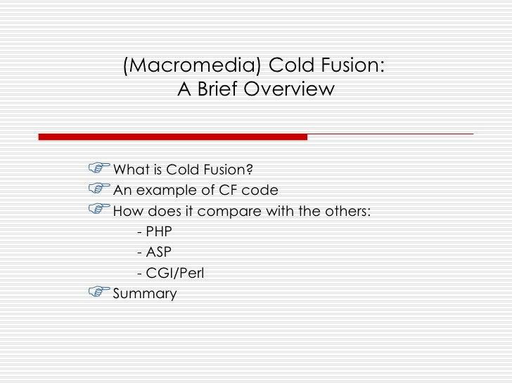 (Macromedia) Cold Fusion:  A Brief Overview <ul><li>What is Cold Fusion? </li></ul><ul><li>An example of CF code </li></ul...