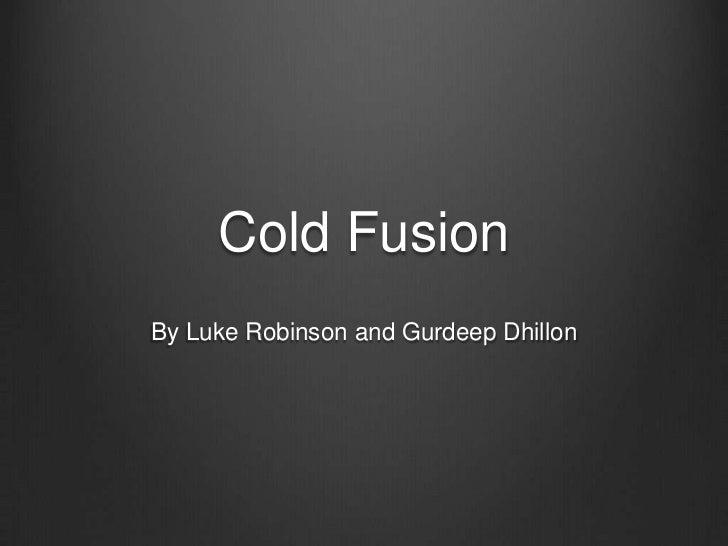 Cold FusionBy Luke Robinson and Gurdeep Dhillon