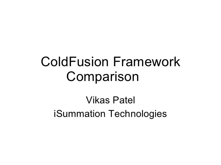 ColdFusion Framework Comparison Vikas Patel iSummation Technologies