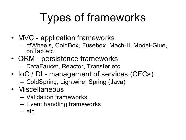 Types of frameworks <ul><li>MVC - application frameworks </li></ul><ul><ul><li>cfWheels, ColdBox, Fusebox, Mach-II, Model-...