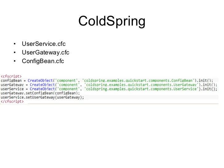 ColdSpring <ul><li>UserService.cfc </li></ul><ul><li>UserGateway.cfc </li></ul><ul><li>ConfigBean.cfc </li></ul>