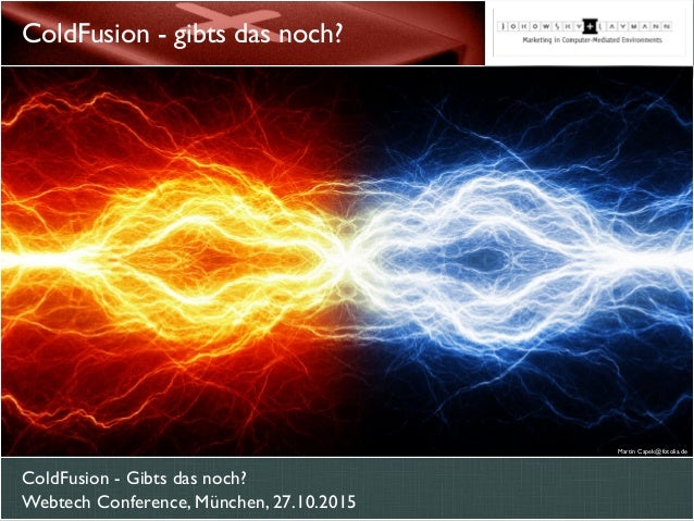 ColdFusion - Gibts das noch? Webtech Conference, München, 27.10.2015 ColdFusion - gibts das noch? Martin Capek@fotolia.de