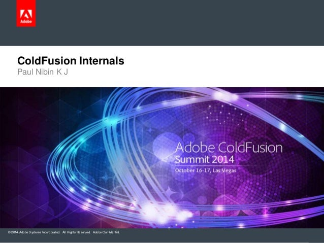 ColdFusion Internals  Paul Nibin K J  © 2014 Adobe Systems Incorporated. All Rights Reserved. Adobe Confidential.