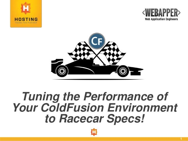 1 Tuning the Performance of Your ColdFusion Environment to Racecar Specs!