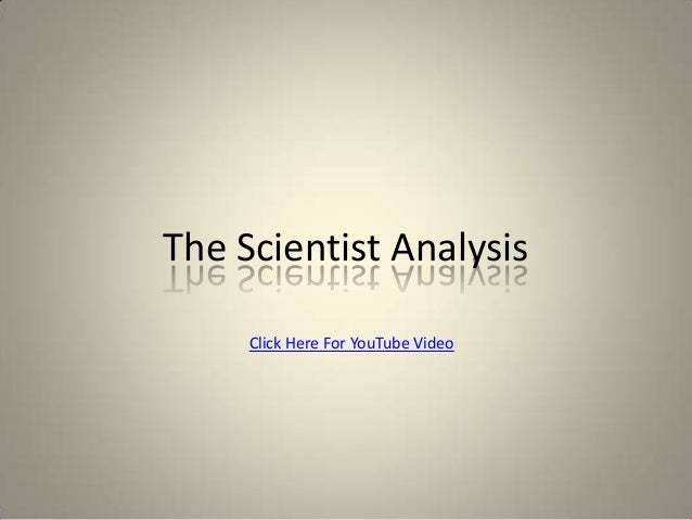 The Scientist Analysis     Click Here For YouTube Video