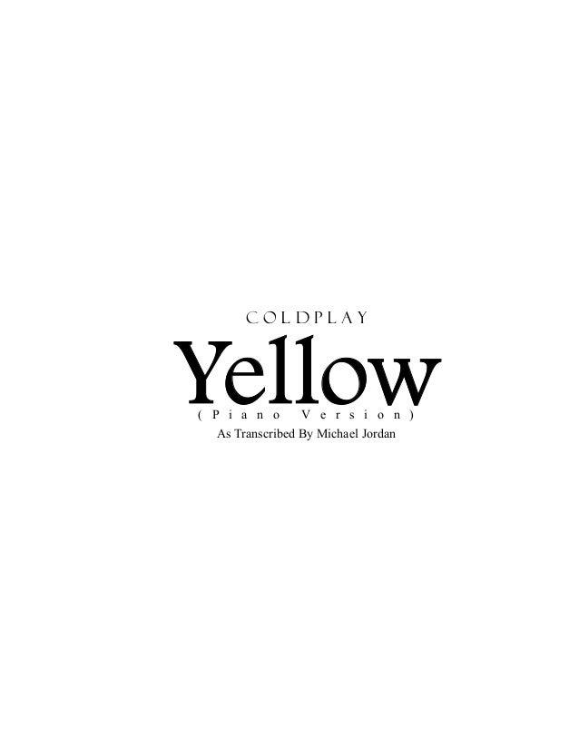 C o l d p l a y Yellow( P i a n o V e r s i o n ) As Transcribed By Michael Jordan