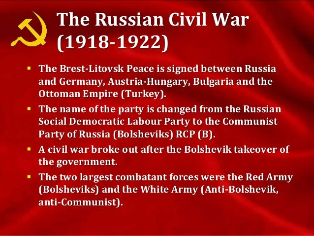 The Russian Civil War (1918-1922) cont.  A loose confederation of anti-Bolshevik forces rebelled against the new Communis...